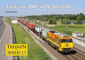 """Treinen in Beeld 13 """"Tien jaar RRF in Nederland"""""""